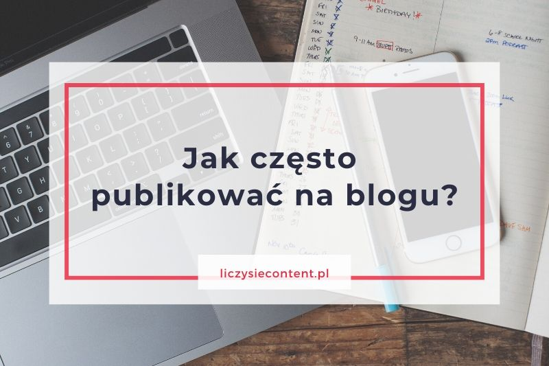 jak często publikować posty blogowe